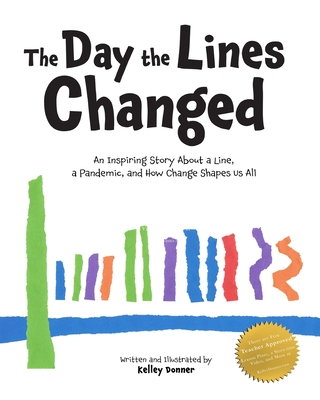 The Day the Lines Changed: An Inspiring Story about a Line, a Pandemic, and How Change Shapes us All Cover Image