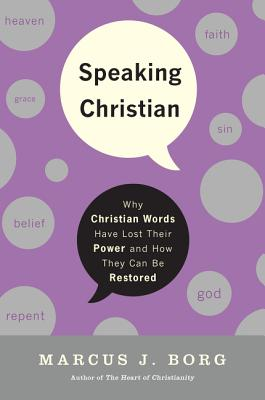 Speaking Christian: Why Christian Words Have Lost Their Meaning and Power - And How They Can Be Restored Cover Image