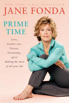 Prime Time: Love, Health, Sex, Fitness, Friendship, Spirit: Making the Most of All of Your Life Cover Image