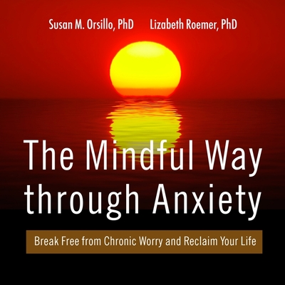 The Mindful Way Through Anxiety Lib/E: Break Free from Chronic Worry and Reclaim Your Life cover