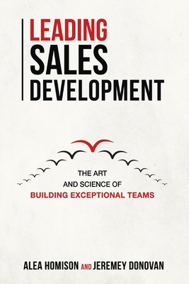 Leading Sales Development: The Art and Science of Building Exceptional Teams Cover Image