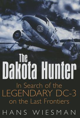 The Dakota Hunter: In Search of the Legendary DC-3 on the Last Frontiers Cover Image