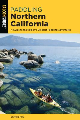 Paddling Northern California: A Guide to the Region's Greatest Paddling Adventures Cover Image
