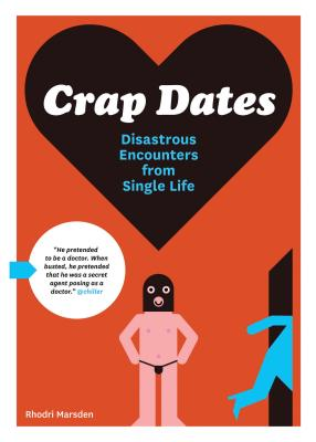 Crap Dates: Disastrous Encounters from Single Life Cover Image