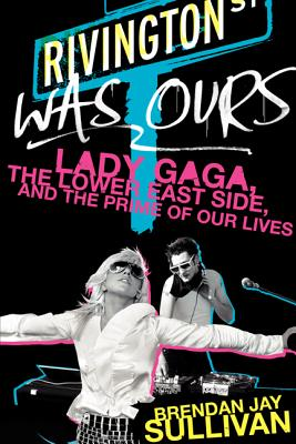 Rivington Was Ours: Lady Gaga, the Lower East Side, and the Prime of Our Lives Cover Image