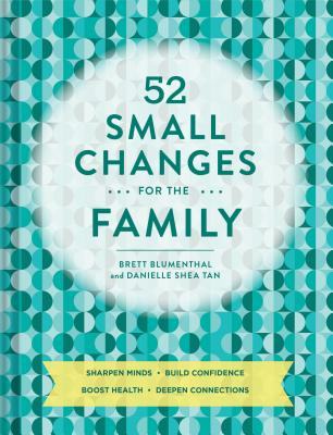 52 Small Changes for the Family: Sharpen Minds, Build Confidence, Boost Health, Deepen Connections (Self-Improvement Book, Health Book, Family Book) Cover Image