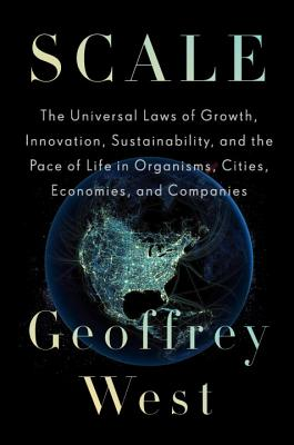 Scale: The Universal Laws of Growth, Innovation, Sustainability, and the Pace of Life in Organisms, Cities, Economies, and Companies Cover Image