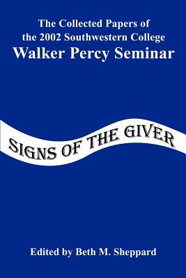 Signs of the Giver: The Collected Papers of the 2002 Southwestern College Walker Percy Seminar Cover Image