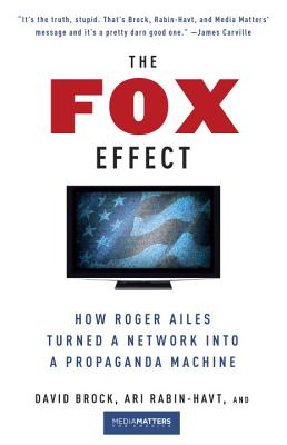 The Fox Effect: How Roger Ailes Turned a Network Into a Propaganda Machine Cover Image