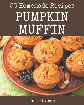 50 Homemade Pumpkin Muffin Recipes: Make Cooking at Home Easier with Pumpkin Muffin Cookbook! Cover Image