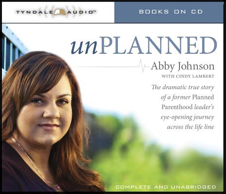 Unplanned: The Dramatic True Story of a Former Planned Parenthood Leader's Eye-Opening Journey Across the Life Line Cover Image