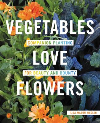 Vegetables Love Flowers: Companion Planting for Beauty and Bounty Cover Image