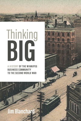 Thinking Big: A History of the Winnipeg Business Community to the Second World War Cover Image