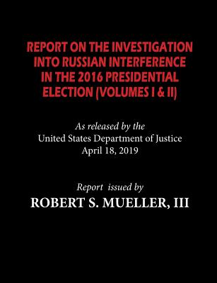 The Mueller Report: Report On The Investigation Into Russian Interference in The 2016 Presidential Election (Volumes I & II) Cover Image