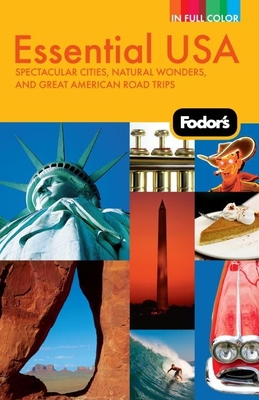 Fodor's Essential USA: Spectacular Cities, Natural Wonders, and Great American Road Trips Cover Image