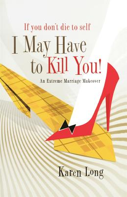 If You Don't Die to Self, I May Have to Kill You: An Extreme Marriage Makeover Cover Image