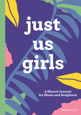 Just Us Girls: A Shared Journal for Moms and Daughters Cover Image