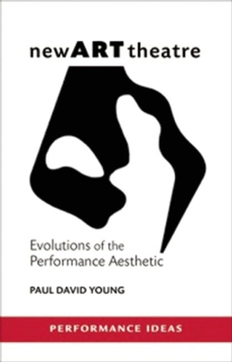 New Art Theatre: Evolutions of the Performance Aesthetic (Performance Ideas) Cover Image