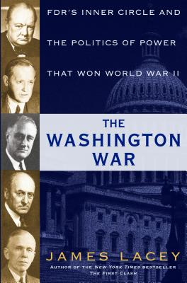The Washington War: FDR's Inner Circle and the Politics of Power That Won World War II Cover Image