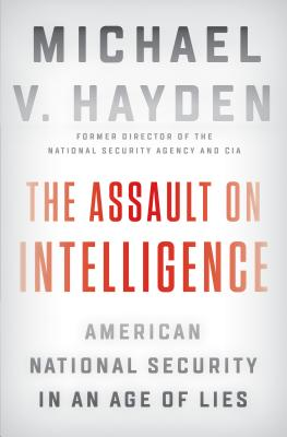 The Assault on Intelligence: American National Security in an Age of Lies cover image