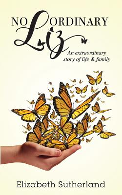 No Ordinary Liz: An extraodinary story of life and family Cover Image