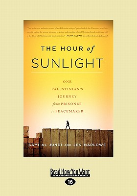 The Hour of Sunlight: One Palestinian's Journey from Prisoner to Peacemaker (Large Print 16pt) Cover Image