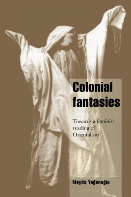 Colonial Fantasies: Towards a Feminist Reading of Orientalism (Cambridge Cultural Social Studies) Cover Image