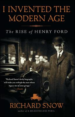 I Invented the Modern Age: The Rise of Henry Ford Cover Image