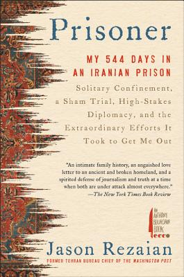 Prisoner: My 544 Days in an Iranian Prison—Solitary Confinement, a Sham Trial, High-Stakes Diplomacy, and the Extraordinary Efforts It Took to Get Me Out Cover Image