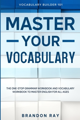 Vocabulary Builder: MASTER YOUR VOCABULARY - The One-Stop Grammar Workbook and Vocabulary Workbook To Master English For All Ages Cover Image