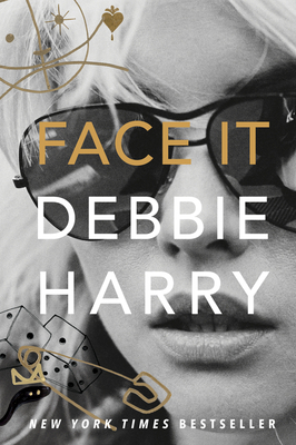 Face It: A Memoir Debbie Harry, Dey Street Books, $32.50,