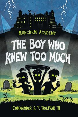 Munchem Academy: They Boy Who Knew Too Much by Commander S. T. Bolivar III