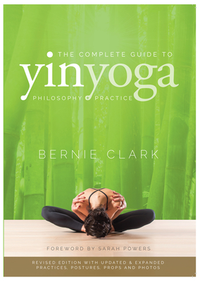 The Complete Guide to Yin Yoga: The Philosophy and Practice of Yin Yoga Cover Image