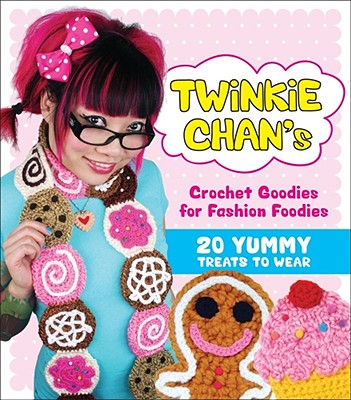 Twinkie Chan's Crochet Goodies for Fashion Foodies Cover