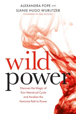 Wild Power: Discover the Magic of Your Menstrual Cycle and Awaken the Feminine Path to Power Cover Image