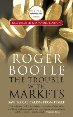 The Trouble with Markets: Saving Capitalism from Itself Cover Image