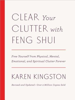 Clear Your Clutter with Feng Shui (Revised and Updated): Free Yourself from Physical, Mental, Emotional, and Spiritual Clutter Forever Cover Image