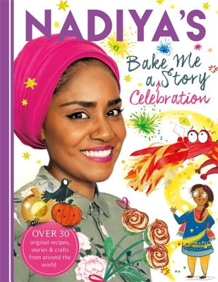 Nadiya's Bake Me a Celebration Story: Thirty recipes and activities plus original stories for children Cover Image