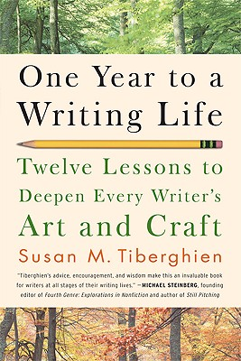 One Year to a Writing Life: Twelve Lessons to Deepen Every Writer's Art and Craft Cover Image