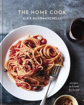 The Home Cook: Recipes to Know by Heart: A Cookbook Cover Image