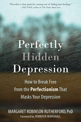 Perfectly Hidden Depression: How to Break Free from the Perfectionism That Masks Your Depression Cover Image