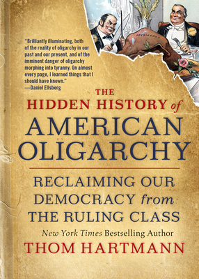 The Hidden History of American Oligarchy: Reclaiming Our Democracy from the Ruling Class Cover Image
