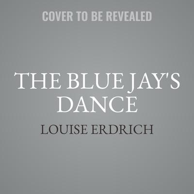 The Blue Jay's Dance Lib/E: A Memoir of Early Motherhood Cover Image