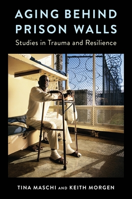 Aging Behind Prison Walls: Studies in Trauma and Resilience Cover Image