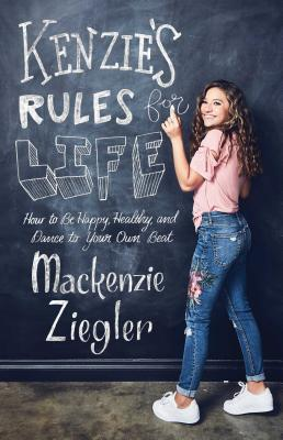 Kenzie's Rules for Life: How to Be Happy, Healthy, and Dance to Your Own Beat Cover Image