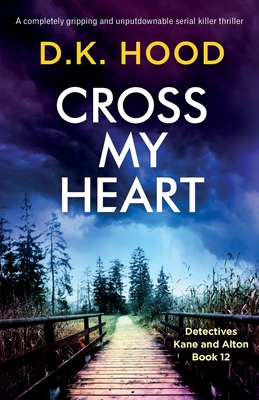 Cross My Heart: A completely gripping and unputdownable serial killer thriller (Detectives Kane and Alton #12) Cover Image