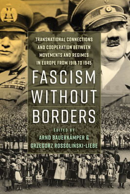 Fascism Without Borders: Transnational Connections and Cooperation Between Movements and Regimes in Europe from 1918 to 1945 Cover Image