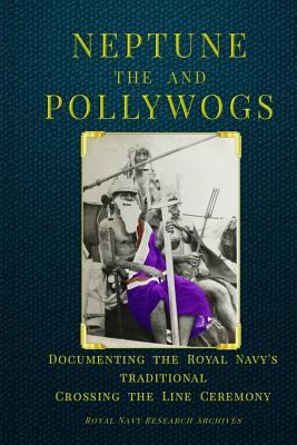 Neptune and the Pollywogs: Documenting the Royal Navy's Traditional Crossing the Line Ceremony Cover Image