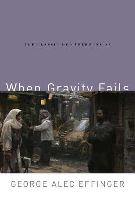 When Gravity Fails: The Classic of Cyberpunk SF Cover Image