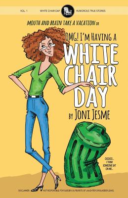 OMG! I'm Having a White Chair Day: or Mouth and Brain Take a Vacation Cover Image